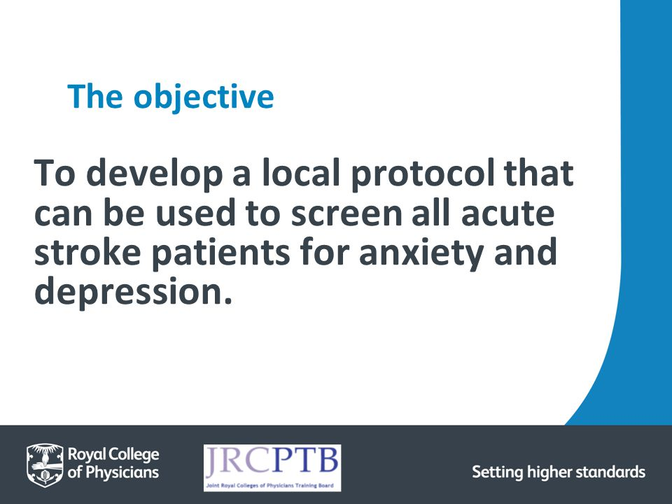 The objective To develop a local protocol that can be used to screen all acute stroke patients for anxiety and depression.