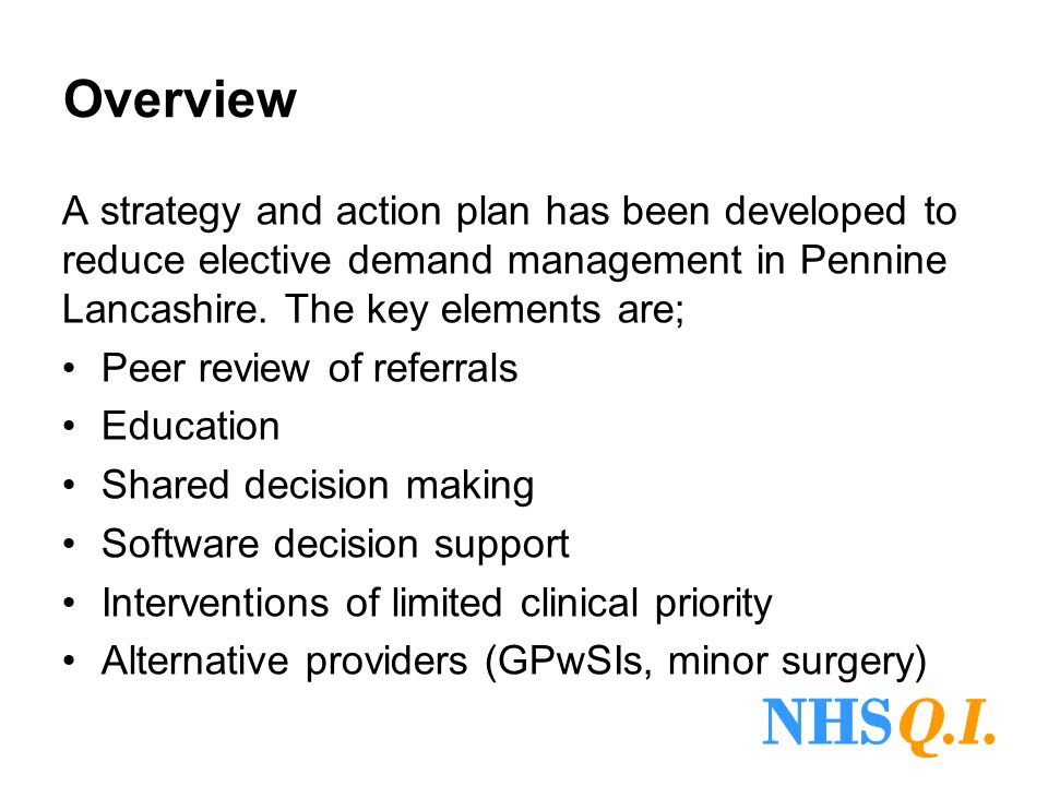Overview A strategy and action plan has been developed to reduce elective demand management in Pennine Lancashire. The key elements are;