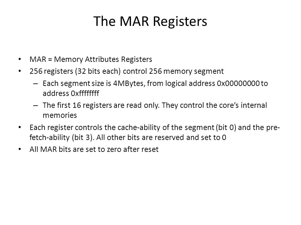 The MAR Registers MAR = Memory Attributes Registers