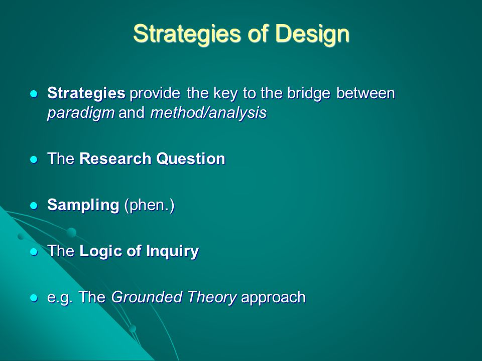 Strategies of Design Strategies provide the key to the bridge between paradigm and method/analysis.