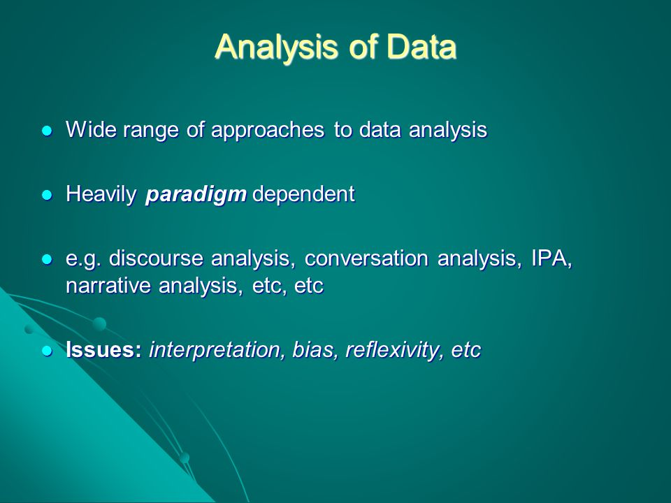 Analysis of Data Wide range of approaches to data analysis