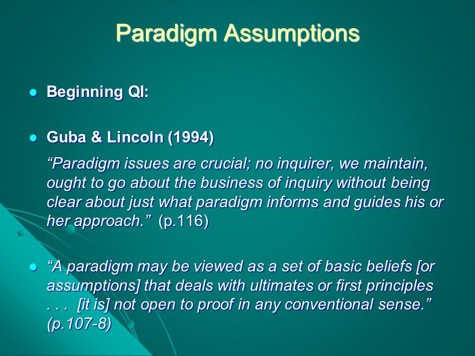 Paradigm Assumptions Beginning QI: Guba & Lincoln (1994)