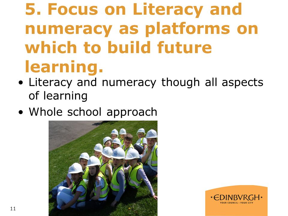 5. Focus on Literacy and numeracy as platforms on which to build future learning.