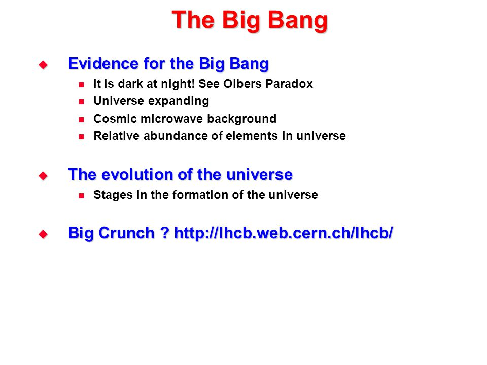 The Big Bang Evidence for the Big Bang The evolution of the universe