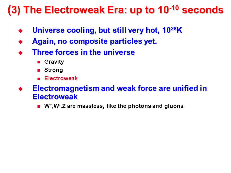 (3) The Electroweak Era: up to 10-10 seconds
