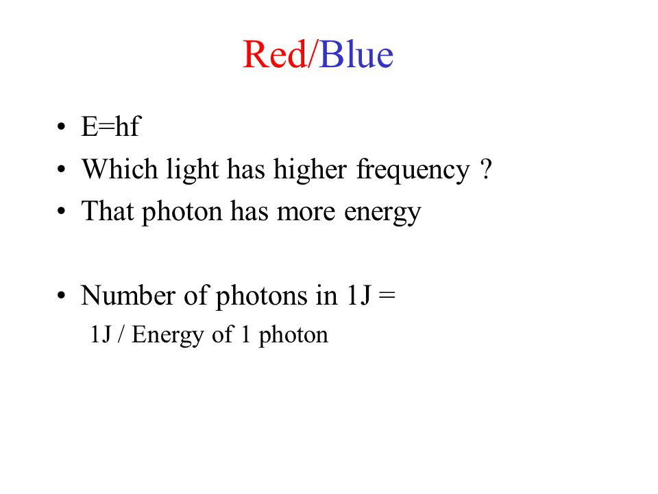 Red/Blue E=hf Which light has higher frequency
