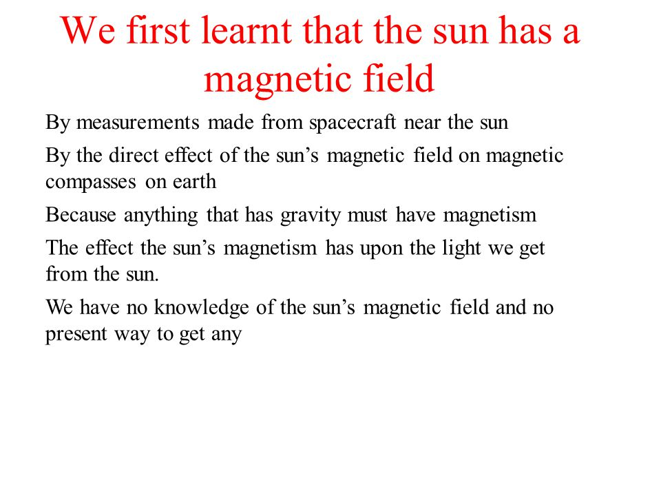 We first learnt that the sun has a magnetic field