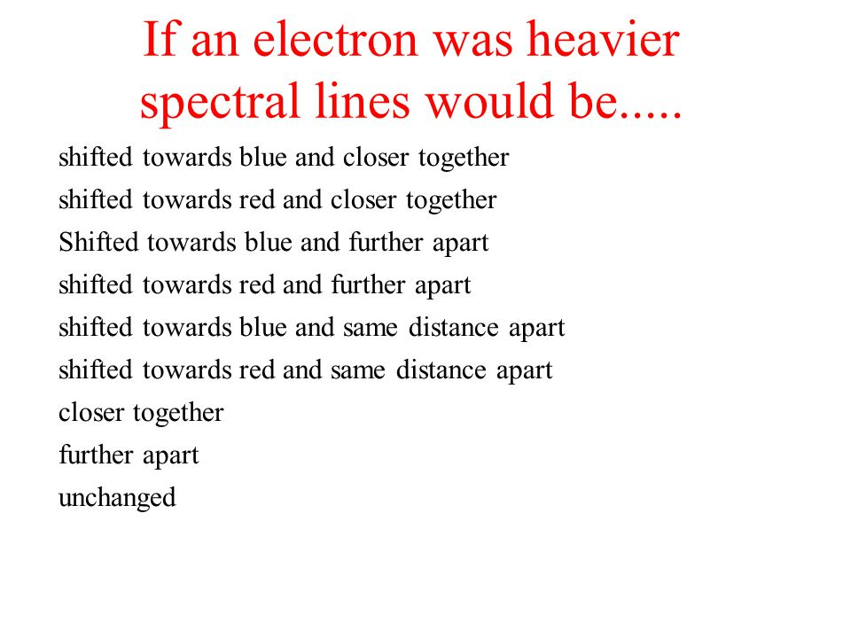 If an electron was heavier spectral lines would be.....