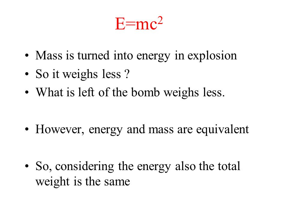 E=mc2 Mass is turned into energy in explosion So it weighs less