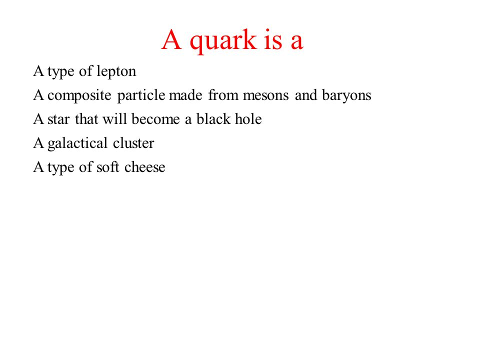 A quark is a A type of lepton