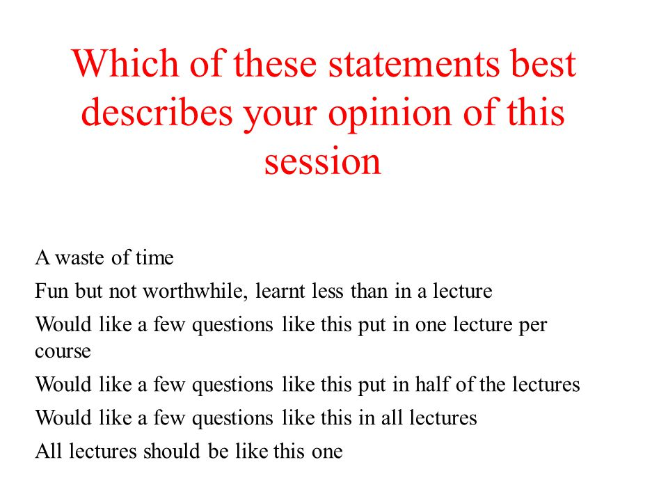 Which of these statements best describes your opinion of this session
