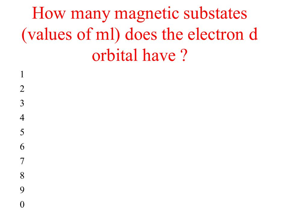 How many magnetic substates (values of ml) does the electron d orbital have