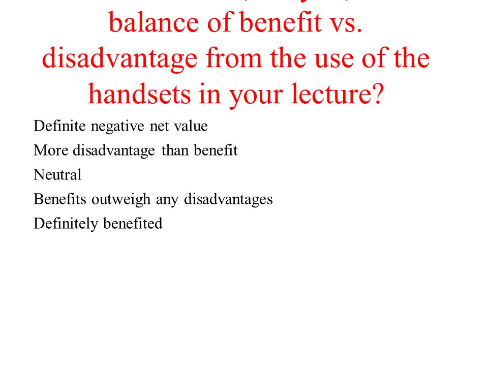 What was, for you, the balance of benefit vs