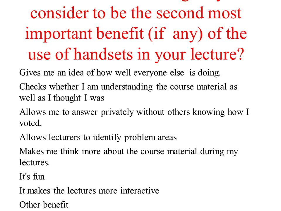 Which of the following do you consider to be the second most important benefit (if any) of the use of handsets in your lecture