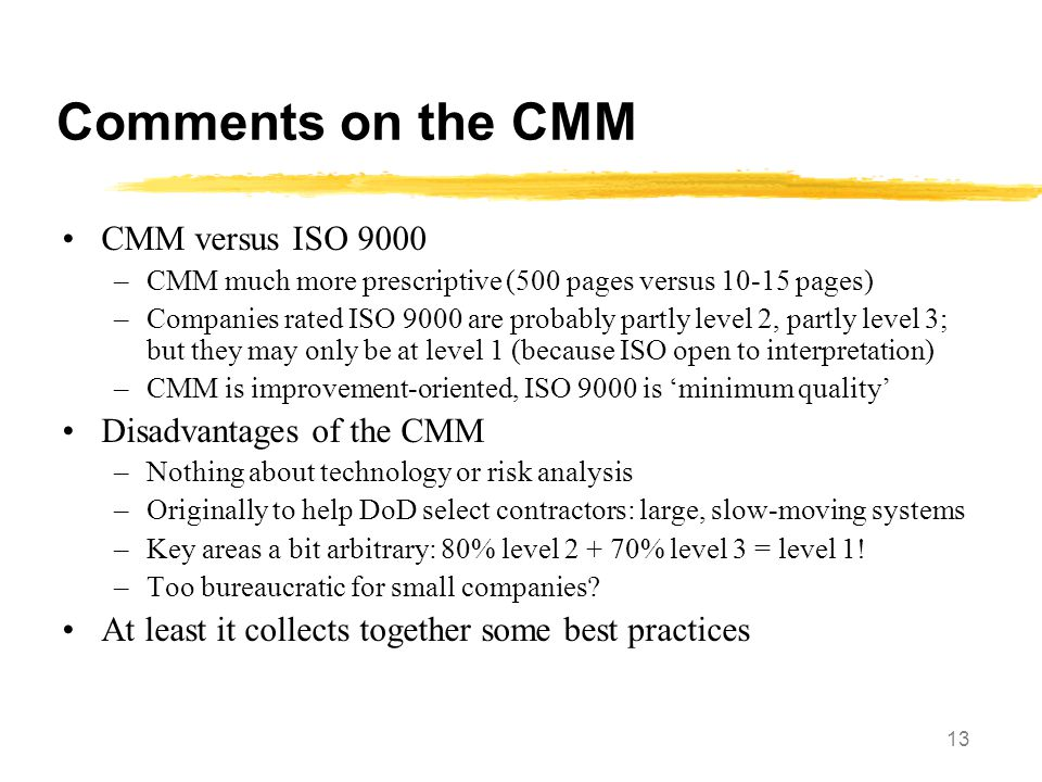 Comments on the CMM CMM versus ISO 9000 Disadvantages of the CMM