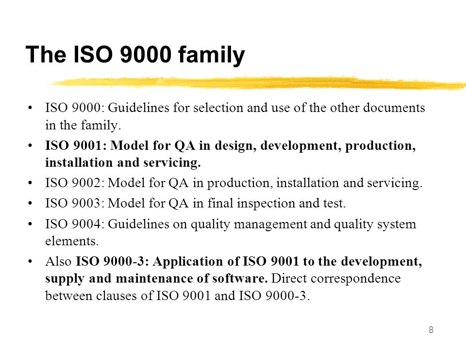 The ISO 9000 family ISO 9000: Guidelines for selection and use of the other documents in the family.