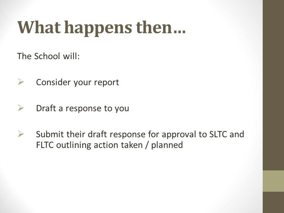 What happens then… The School will: Consider your report