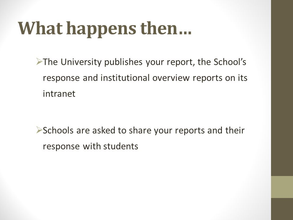 What happens then… The University publishes your report, the School's response and institutional overview reports on its intranet.