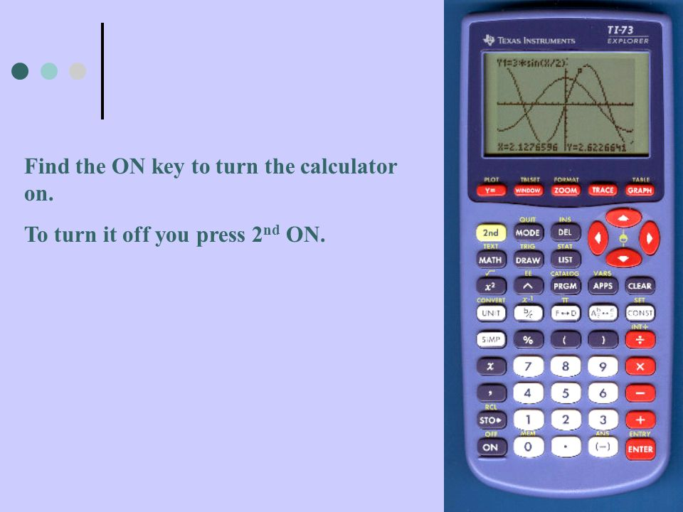 Find the ON key to turn the calculator on.