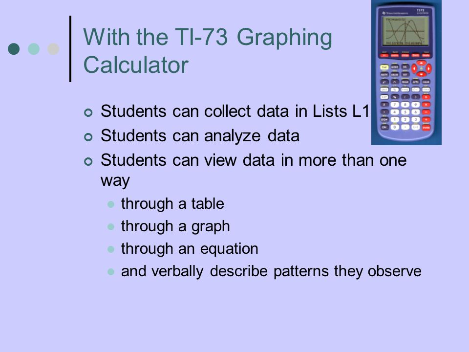With the TI-73 Graphing Calculator