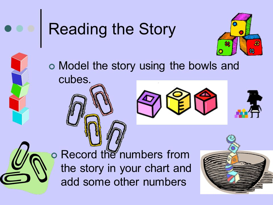 Reading the Story Model the story using the bowls and cubes.
