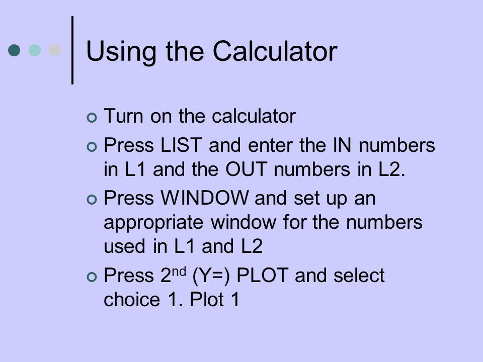 Using the Calculator Turn on the calculator