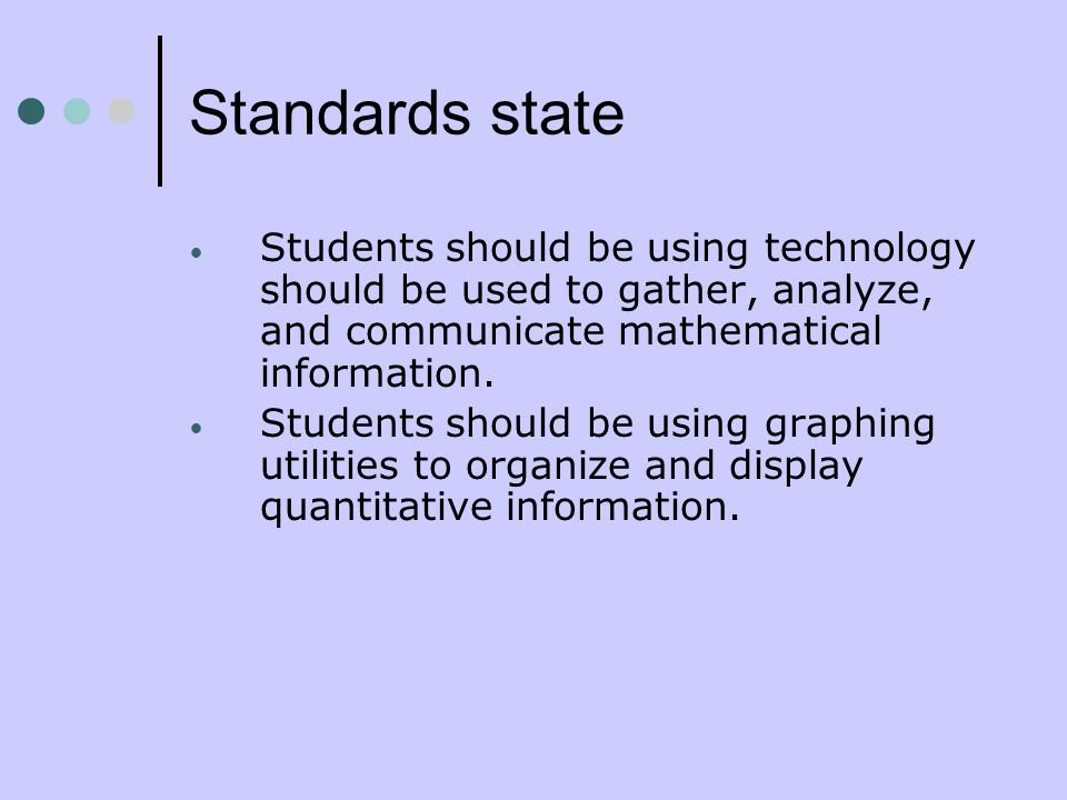 Standards state Students should be using technology should be used to gather, analyze, and communicate mathematical information.