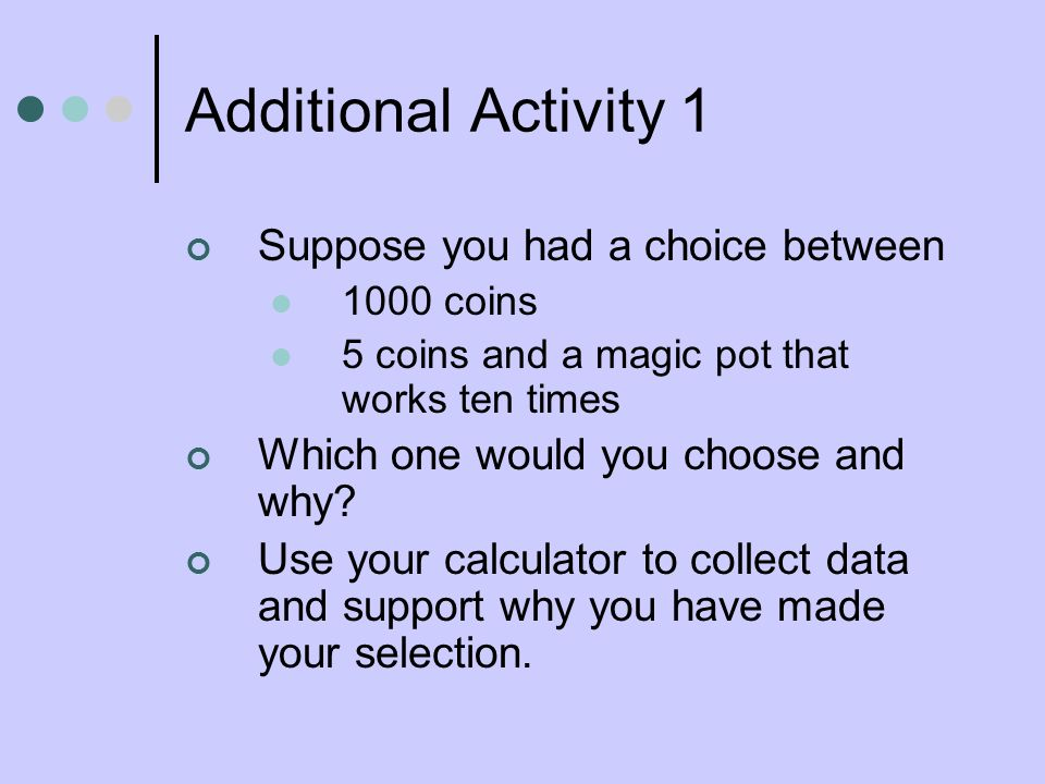 Additional Activity 1 Suppose you had a choice between