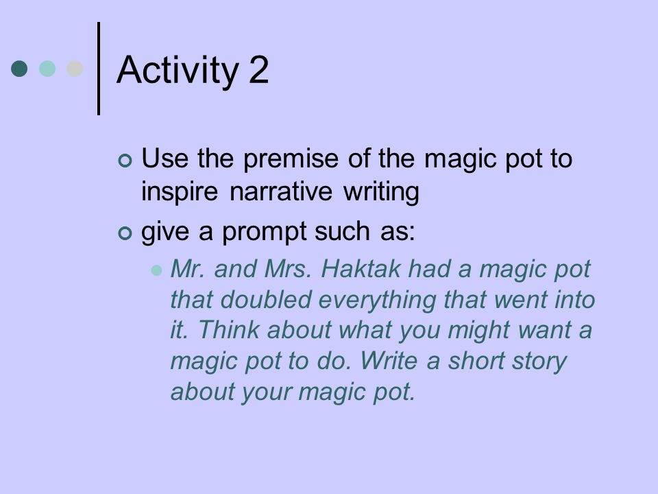 Activity 2 Use the premise of the magic pot to inspire narrative writing. give a prompt such as: