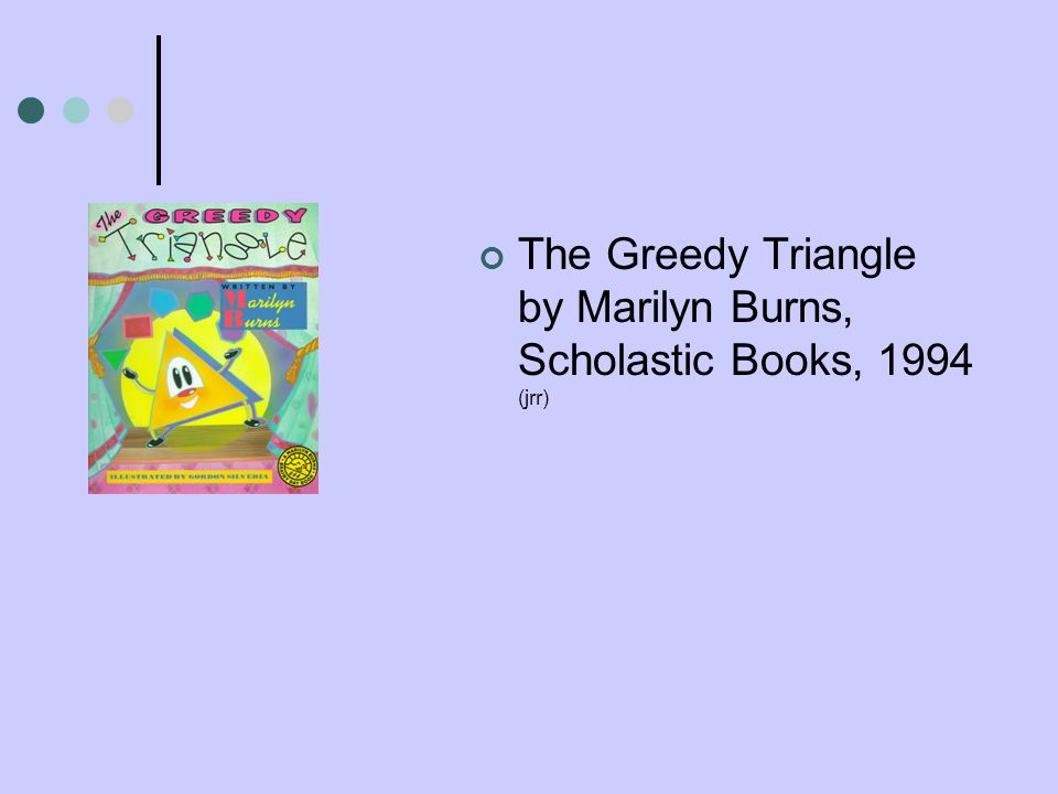 The Greedy Triangle by Marilyn Burns, Scholastic Books, 1994 (jrr)