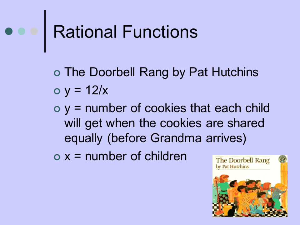 Rational Functions The Doorbell Rang by Pat Hutchins y = 12/x