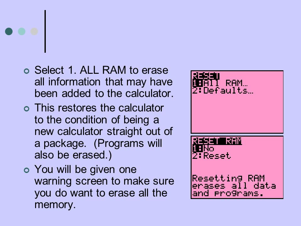 Select 1. ALL RAM to erase all information that may have been added to the calculator.