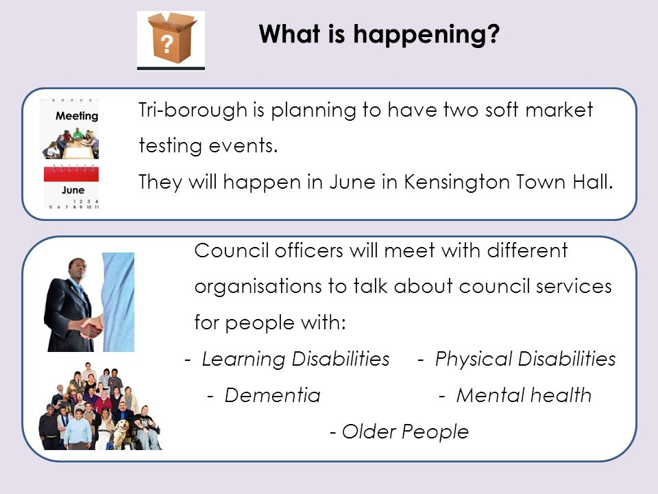 What is happening Tri-borough is planning to have two soft market testing events. They will happen in June in Kensington Town Hall.