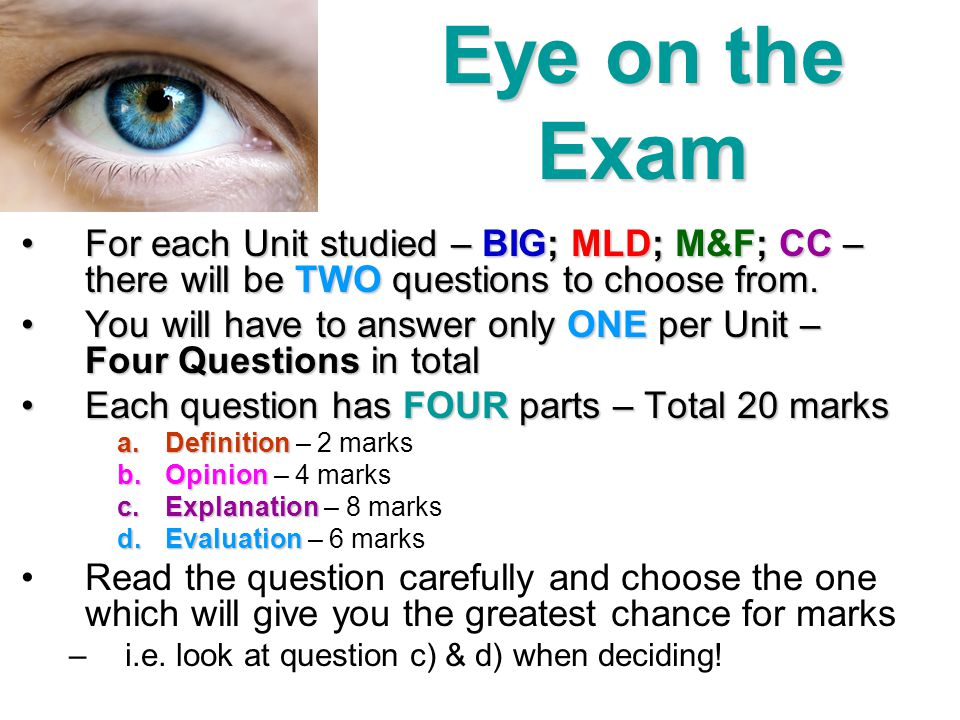 Eye on the Exam For each Unit studied – BIG; MLD; M&F; CC – there will be TWO questions to choose from.