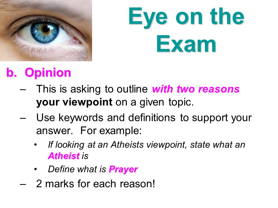 Eye on the Exam Opinion. This is asking to outline with two reasons your viewpoint on a given topic.
