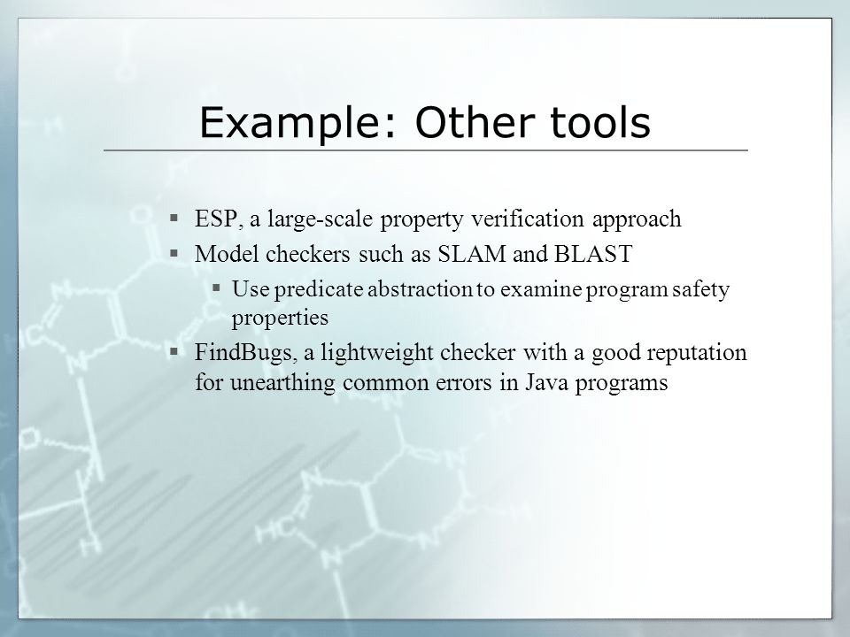Example: Other tools ESP, a large-scale property verification approach