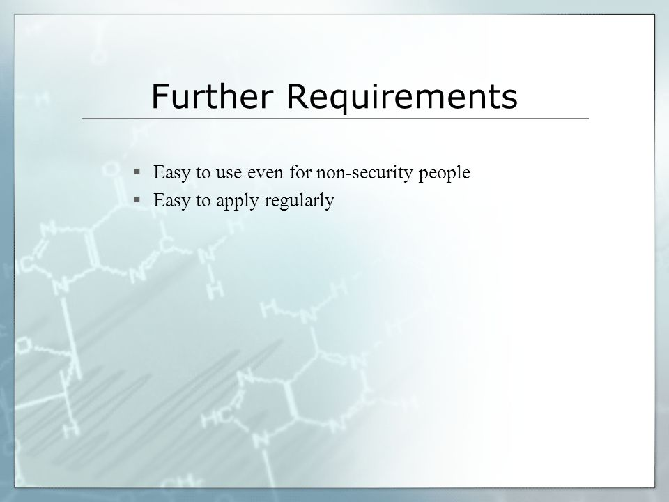Further Requirements Easy to use even for non-security people