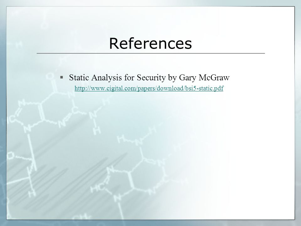 References Static Analysis for Security by Gary McGraw