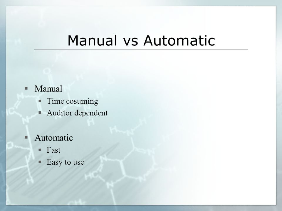 Manual vs Automatic Manual Automatic Time cosuming Auditor dependent
