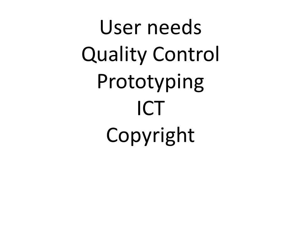 User needs Quality Control Prototyping ICT Copyright