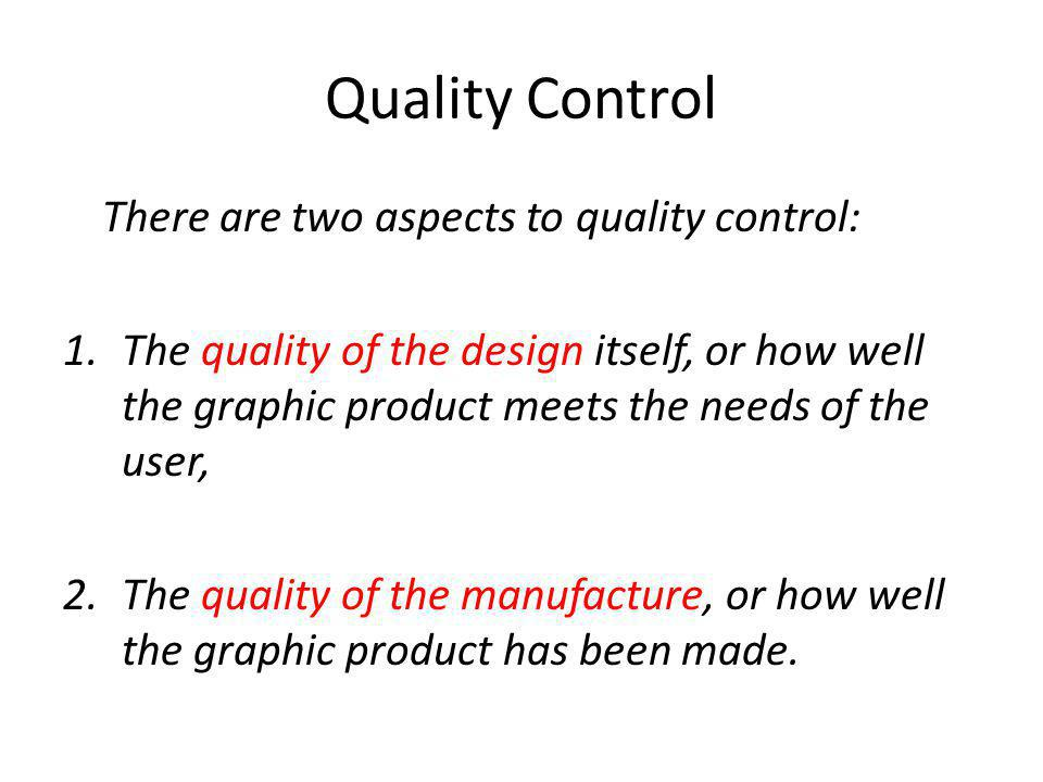 Quality Control There are two aspects to quality control:
