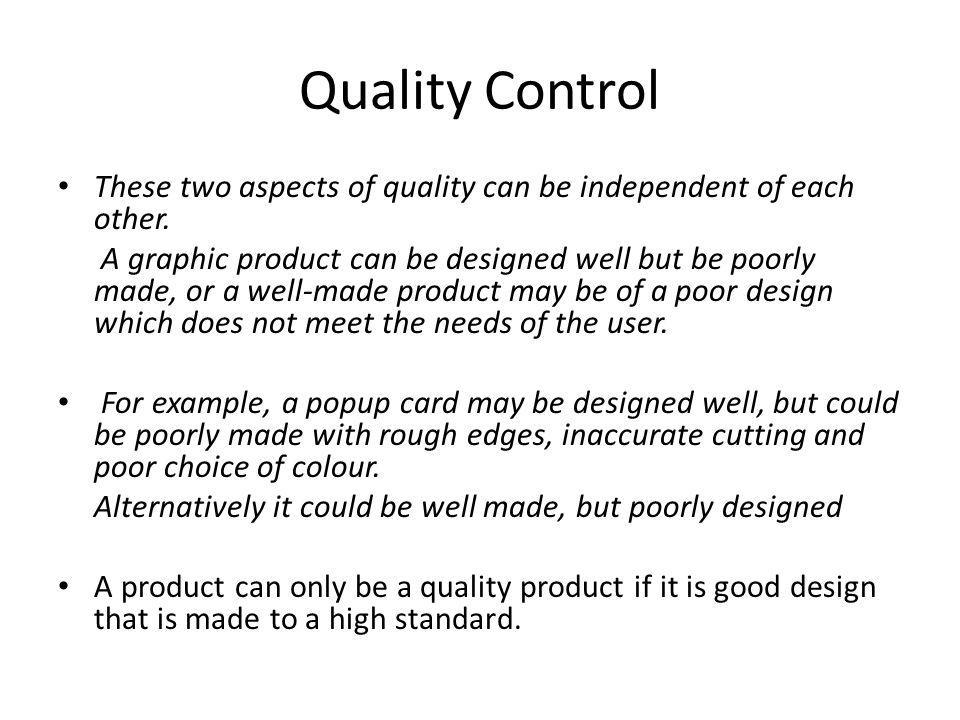 Quality Control These two aspects of quality can be independent of each other.
