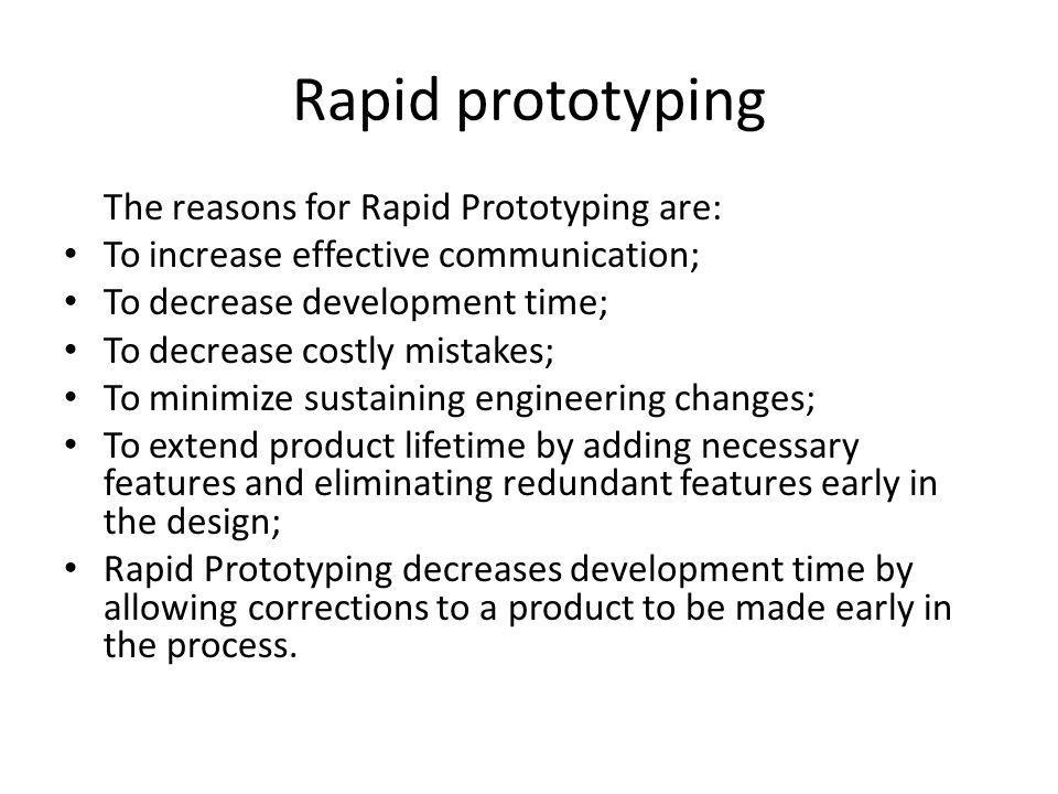 Rapid prototyping The reasons for Rapid Prototyping are: