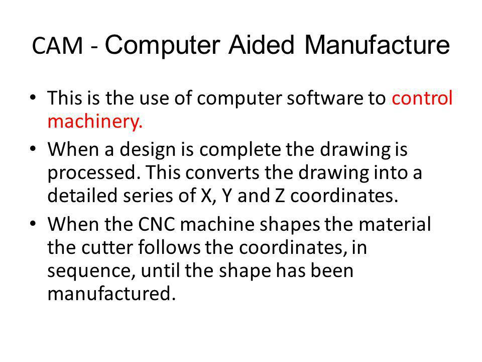 CAM - Computer Aided Manufacture
