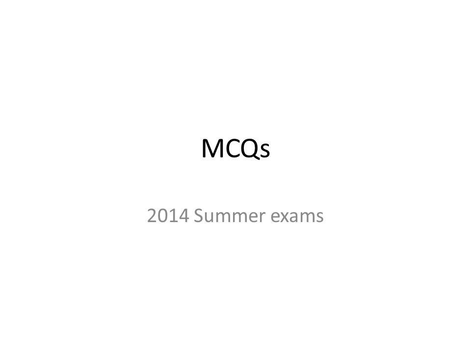 MCQs 2014 Summer exams