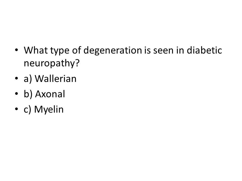 What type of degeneration is seen in diabetic neuropathy