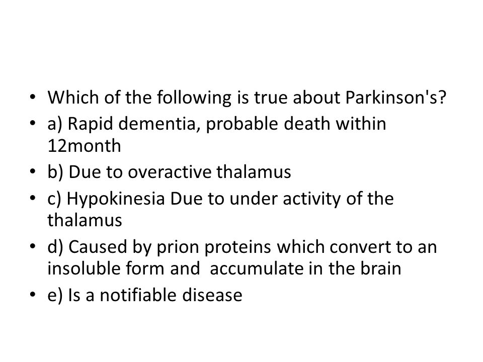 Which of the following is true about Parkinson s