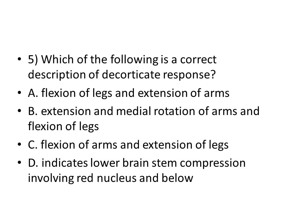 5) Which of the following is a correct description of decorticate response