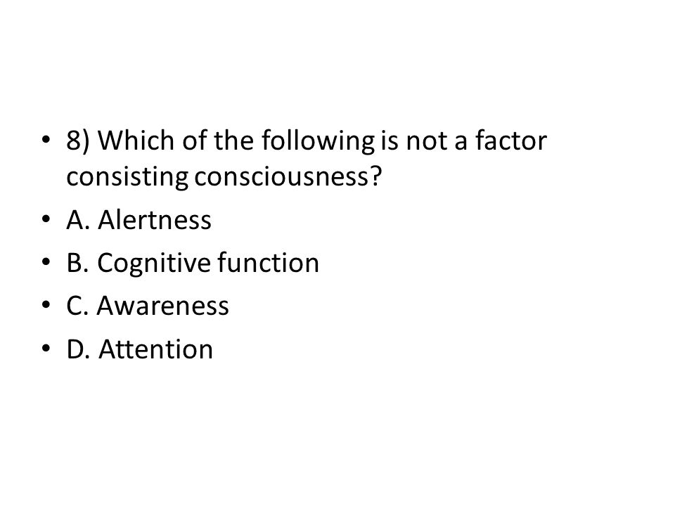 8) Which of the following is not a factor consisting consciousness