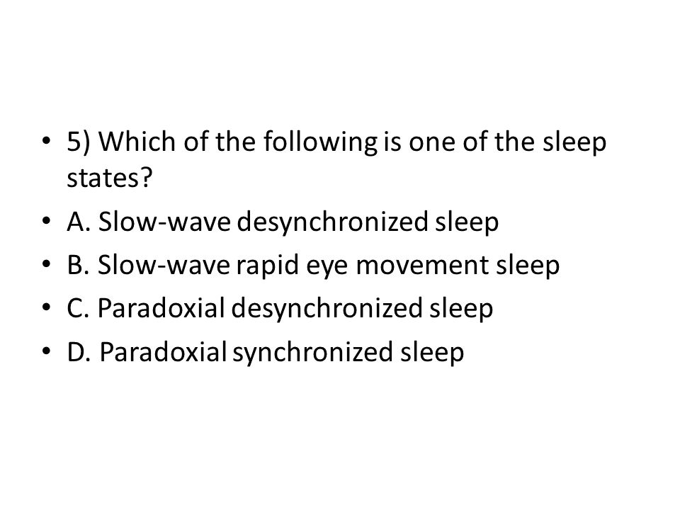 5) Which of the following is one of the sleep states